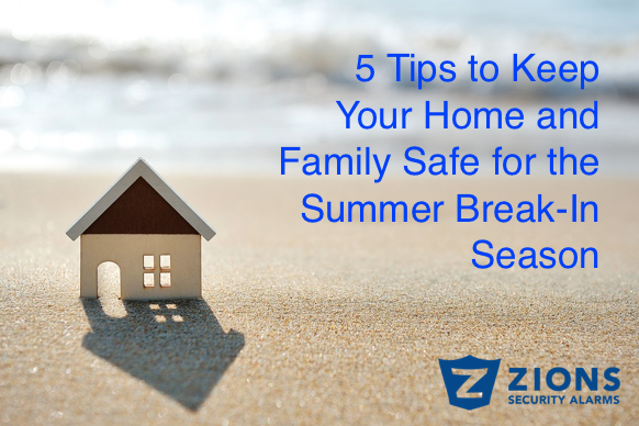 5 Tips to Keep Your Home and Family Safe for the Summer Break-In Season